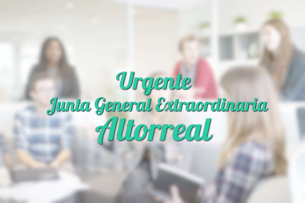 Urgente: Junta General Extraordinaria Altorreal