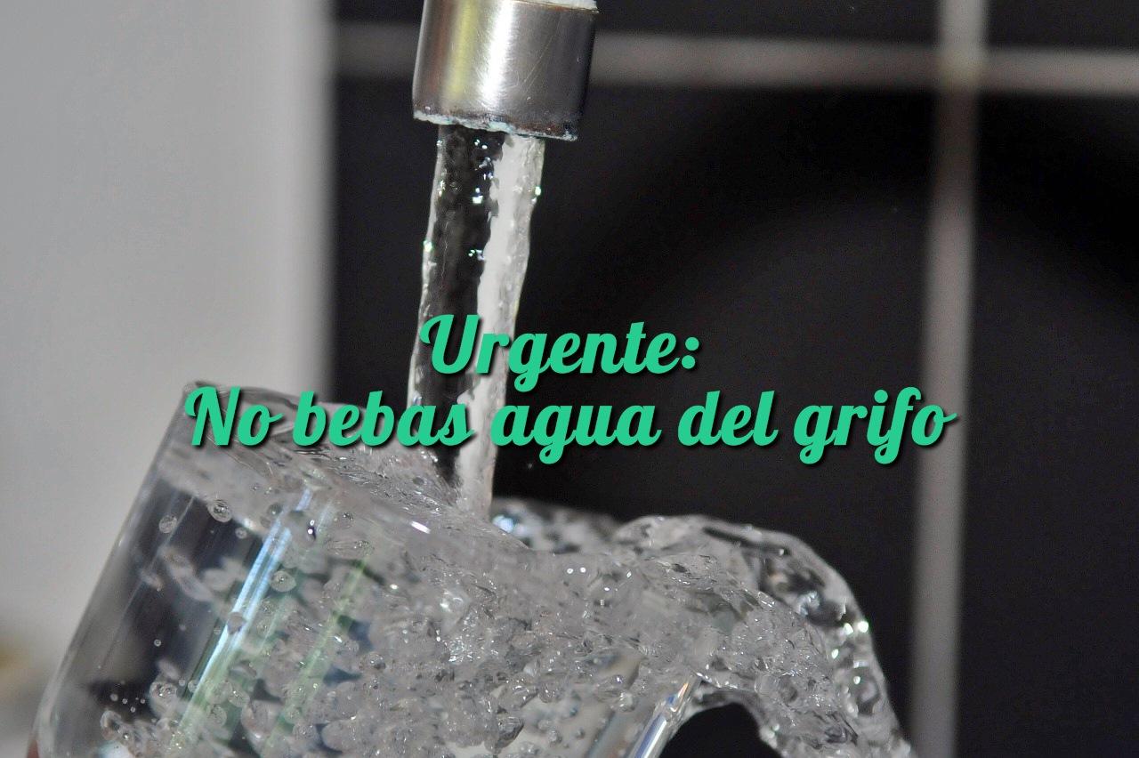 Urgente: No bebas agua del grifo